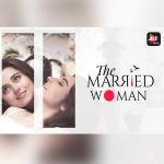 """ALTBalaji Series """"The Married Woman"""" Explores The Changing Definition Of Womanhood In India"""