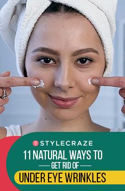 11 Natural Ways To Get Rid Of Under Eye Wrinkles