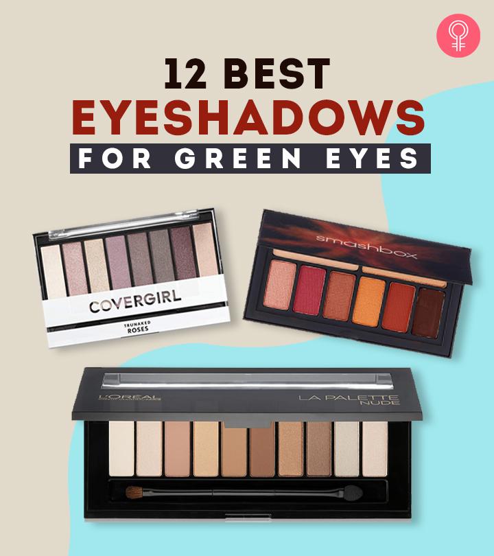 12 Best Eyeshadows For Green Eyes Of 2021